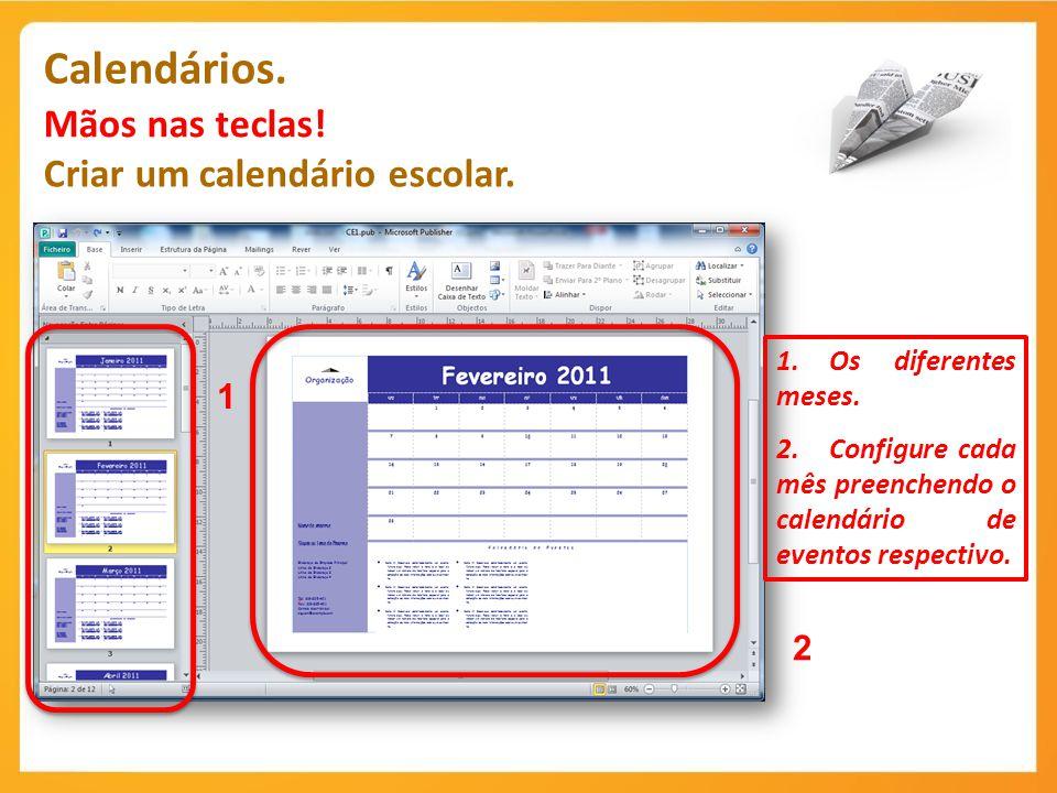 Calendários. Mãos nas teclas! Criar um calendário escolar. 1.Os diferentes meses. 2.Configure cada mês preenchendo o calendário de eventos respectivo.