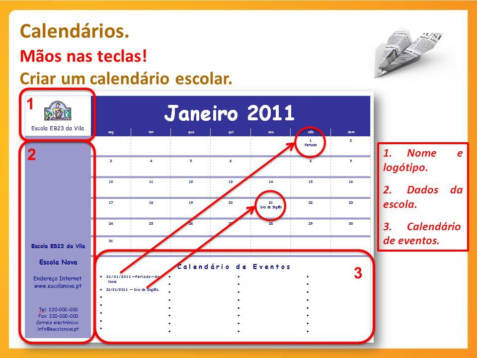 Calendários. Mãos nas teclas! Criar um calendário escolar. 1.Nome e logótipo. 2.Dados da escola. 3.Calendário de eventos. 1 3 2