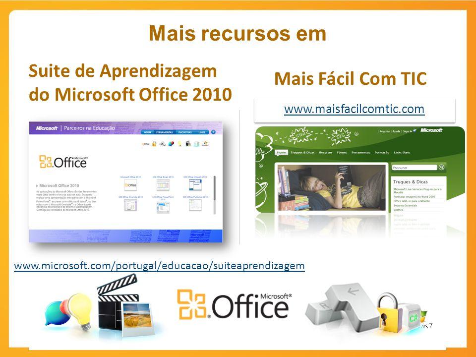 www.microsoft.com/portugal/educacao/suiteaprendizagem Suite de Aprendizagem do Microsoft Office 2010 Mais recursos em Mais Fácil Com TIC www.maisfacil