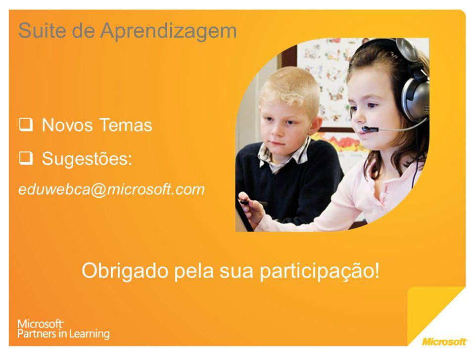 Suite de Aprendizagem Novos Temas Sugestões: eduwebca@microsoft.com Obrigado pela sua participação!