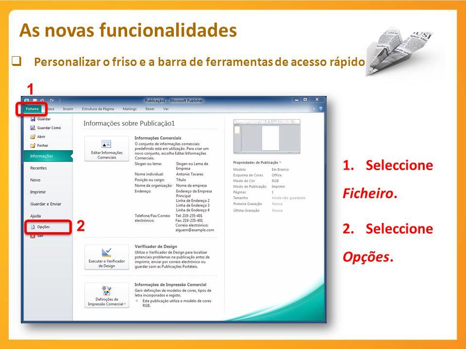 Personalizar o friso e a barra de ferramentas de acesso rápido As novas funcionalidades 1 1.Seleccione Ficheiro. 2.Seleccione Opções. 2