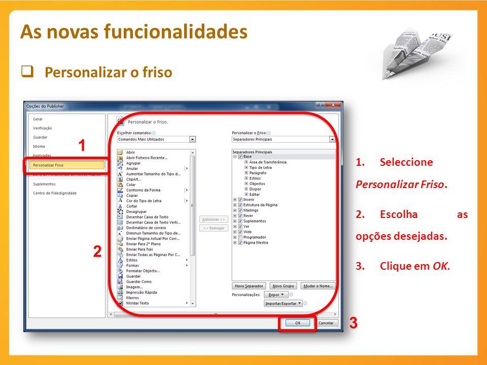 Personalizar o friso As novas funcionalidades 1.Seleccione Personalizar Friso. 2.Escolha as opções desejadas. 3.Clique em OK. 1 2 3