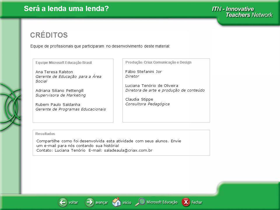 Será a lenda uma lenda? Equipe de profissionais que participaram no desenvolvimento deste material: CRÉDITOS Equipe Microsoft Educação Brasil Ana Tere