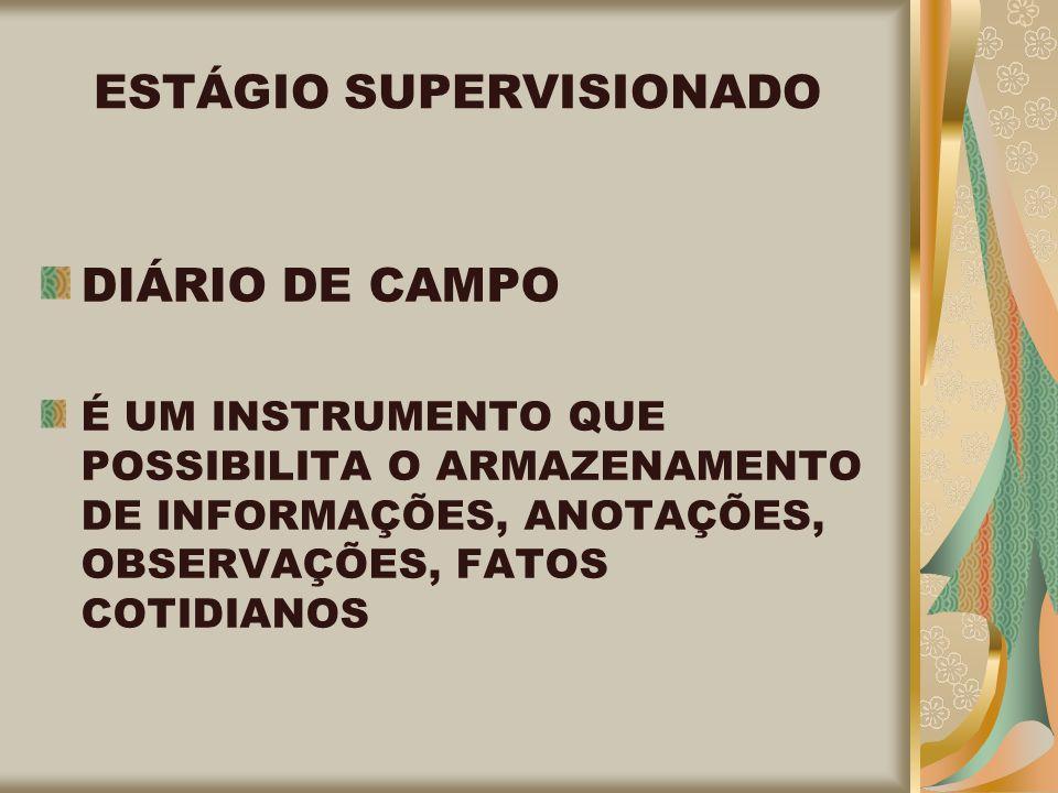 ESTÁGIO SUPERVISIONADO DIÁRIO DE CAMPO É UM INSTRUMENTO QUE POSSIBILITA O ARMAZENAMENTO DE INFORMAÇÕES, ANOTAÇÕES, OBSERVAÇÕES, FATOS COTIDIANOS