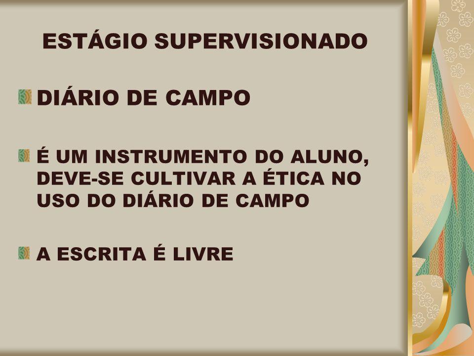 ESTÁGIO SUPERVISIONADO DIÁRIO DE CAMPO É UM INSTRUMENTO DO ALUNO, DEVE-SE CULTIVAR A ÉTICA NO USO DO DIÁRIO DE CAMPO A ESCRITA É LIVRE