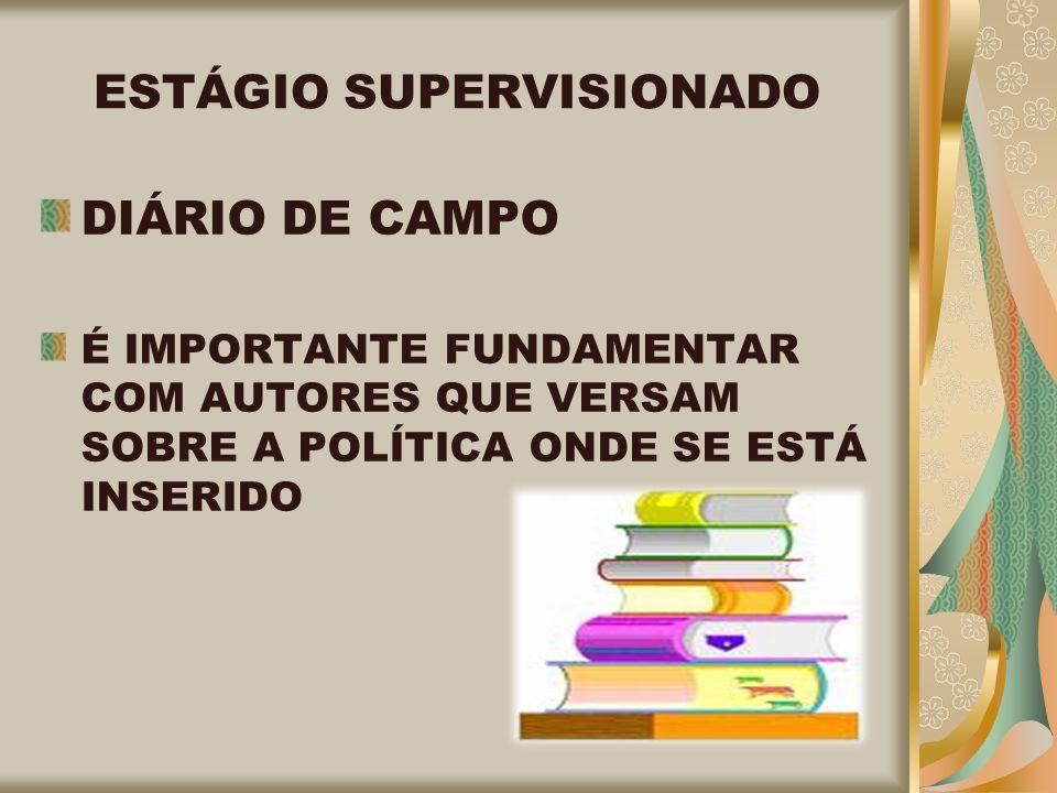 ESTÁGIO SUPERVISIONADO DIÁRIO DE CAMPO É IMPORTANTE FUNDAMENTAR COM AUTORES QUE VERSAM SOBRE A POLÍTICA ONDE SE ESTÁ INSERIDO