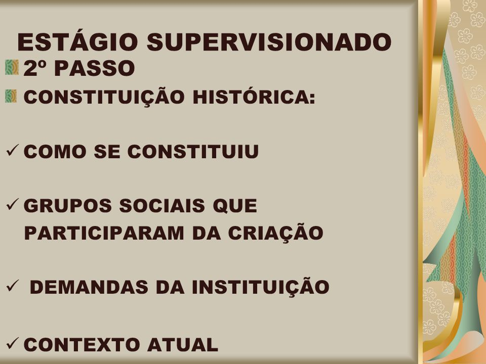ESTÁGIO SUPERVISIONADO 2º PASSO CONSTITUIÇÃO HISTÓRICA: COMO SE CONSTITUIU GRUPOS SOCIAIS QUE PARTICIPARAM DA CRIAÇÃO DEMANDAS DA INSTITUIÇÃO CONTEXTO ATUAL