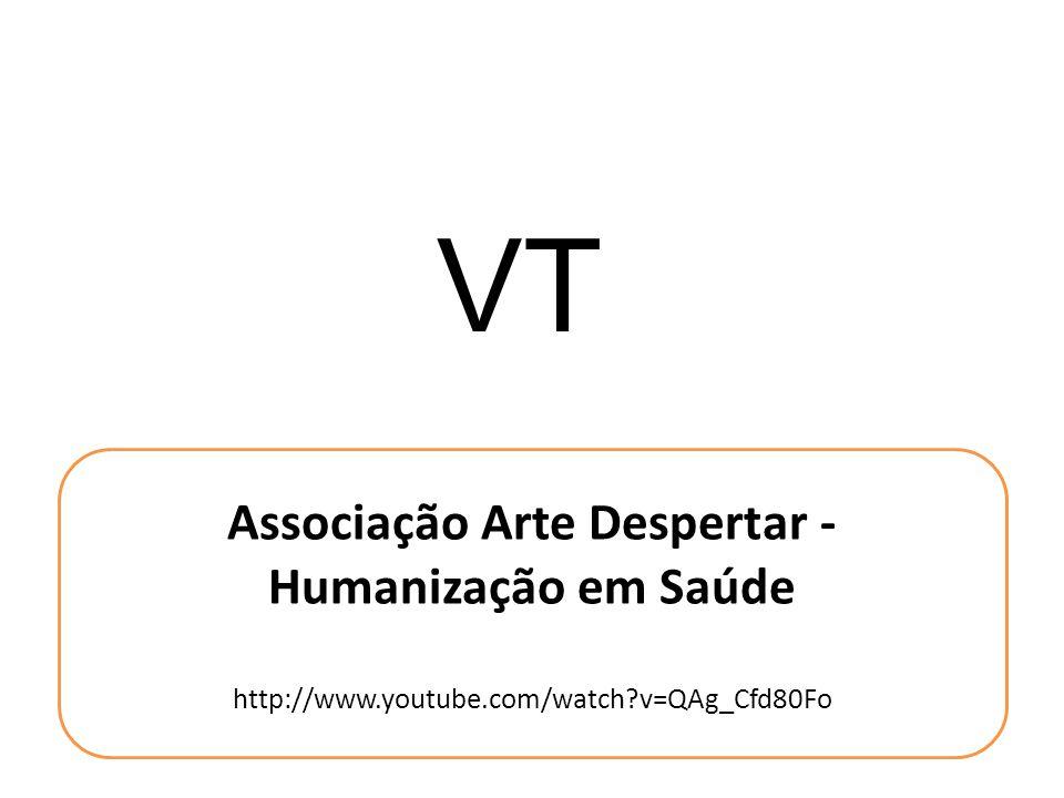 VT Associação Arte Despertar - Humanização em Saúde http://www.youtube.com/watch?v=QAg_Cfd80Fo