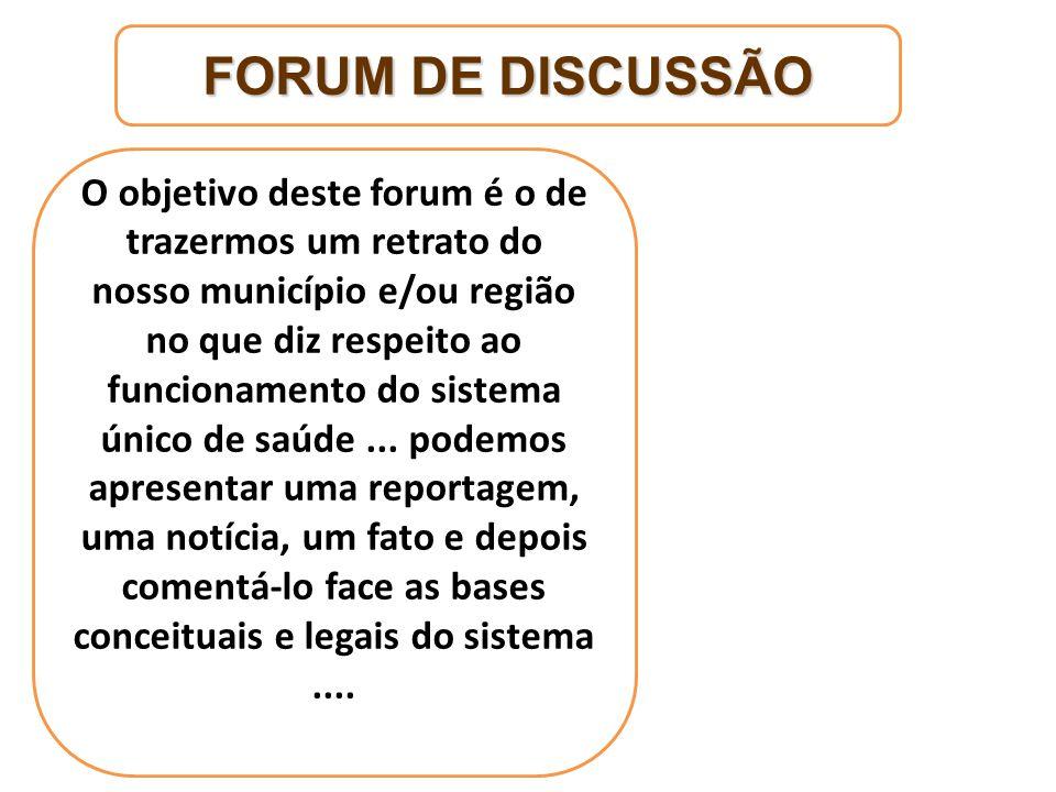 FORUM DE DISCUSSÃO O objetivo deste forum é o de trazermos um retrato do nosso município e/ou região no que diz respeito ao funcionamento do sistema ú