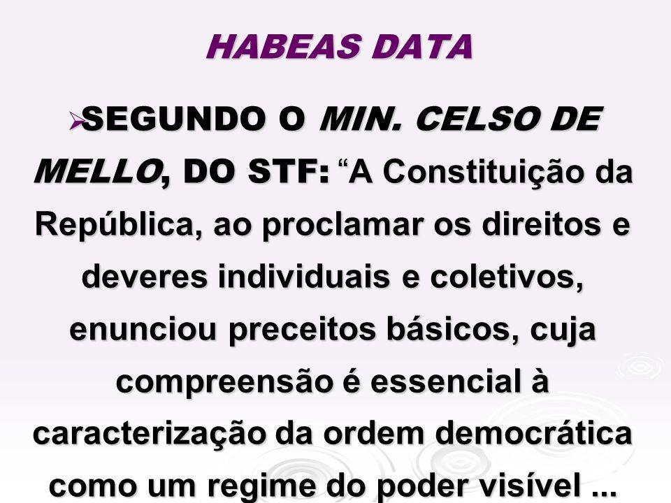 HABEAS DATA SEGUNDO O MIN. CELSO DE MELLO, DO STF:A Constituição da República, ao proclamar os direitos e deveres individuais e coletivos, enunciou pr