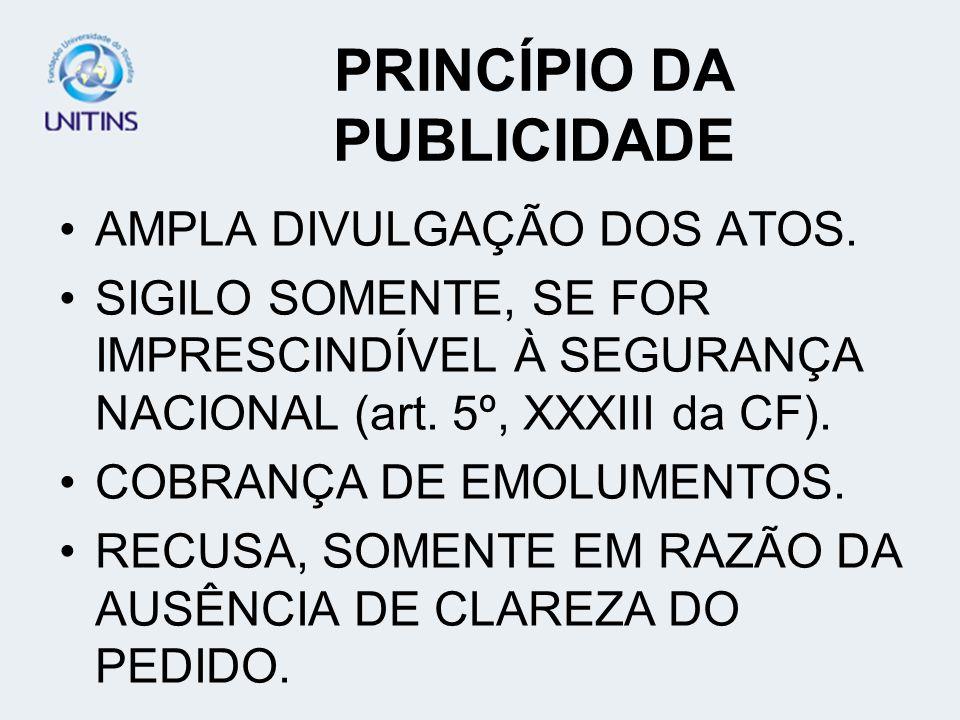 PRINCÍPIO DA PUBLICIDADE CONCEITO: É A DIVULGAÇÃO OFICIAL DOS ATOS PRATICADOS JUNTO À ADMINISTRAÇÃO, OU POR AGENTES PÚBLICOS, PARA PRODUÇÃO DE EFEITOS
