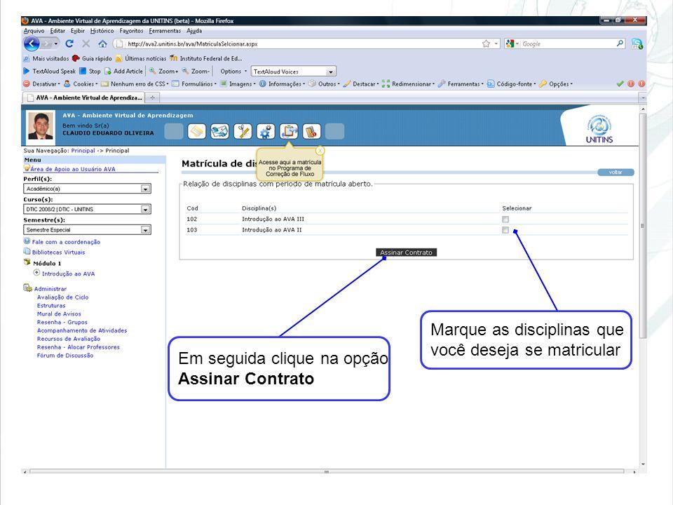 Marque as disciplinas que você deseja se matricular Em seguida clique na opção Assinar Contrato
