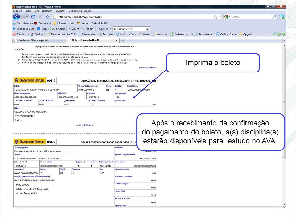 Imprima o boleto Após o recebimento da confirmação do pagamento do boleto, a(s) disciplina(s) estarão disponíveis para estudo no AVA.