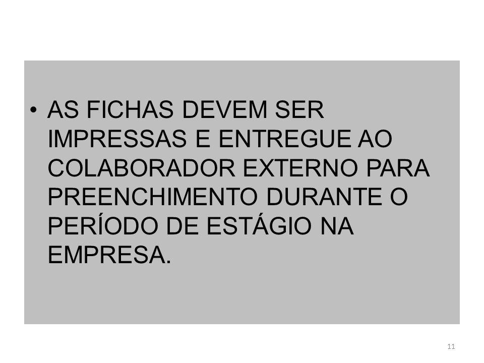 AS FICHAS DEVEM SER IMPRESSAS E ENTREGUE AO COLABORADOR EXTERNO PARA PREENCHIMENTO DURANTE O PERÍODO DE ESTÁGIO NA EMPRESA. 11