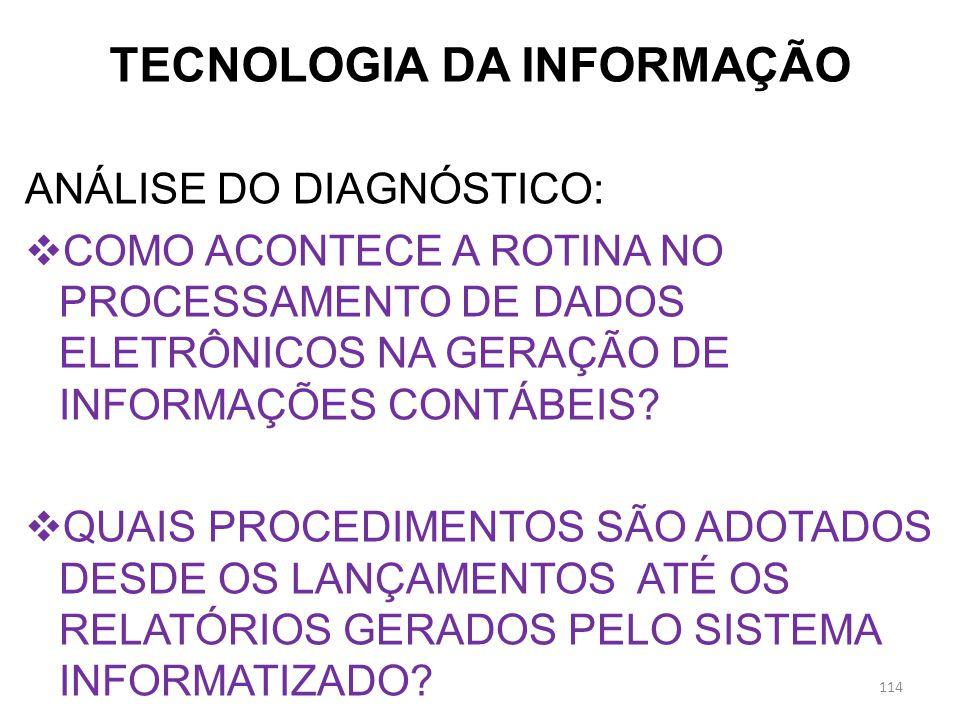 TECNOLOGIA DA INFORMAÇÃO ANÁLISE DO DIAGNÓSTICO: COMO ACONTECE A ROTINA NO PROCESSAMENTO DE DADOS ELETRÔNICOS NA GERAÇÃO DE INFORMAÇÕES CONTÁBEIS? QUA