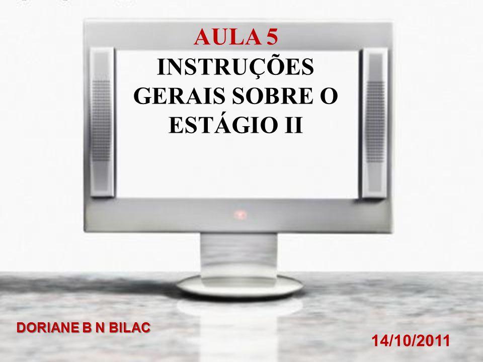 AULA 5 INSTRUÇÕES GERAIS SOBRE O ESTÁGIO II 14/10/2011 DORIANE B N BILAC