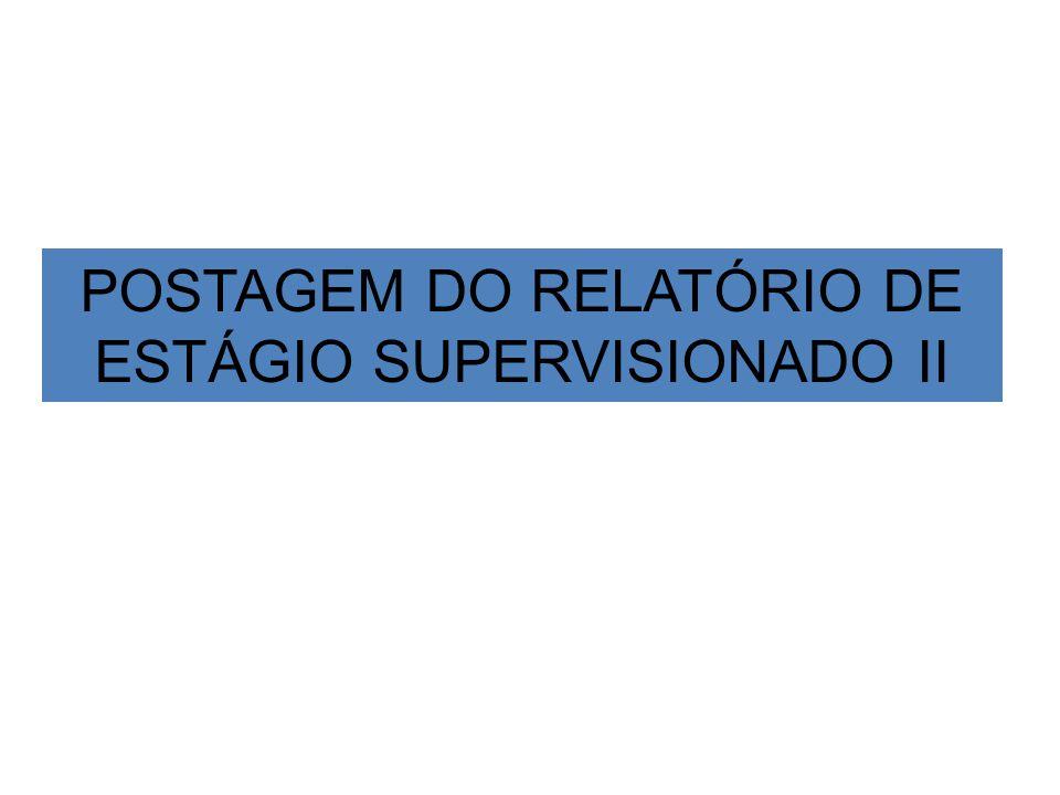 POSTAGEM DO RELATÓRIO DE ESTÁGIO SUPERVISIONADO II