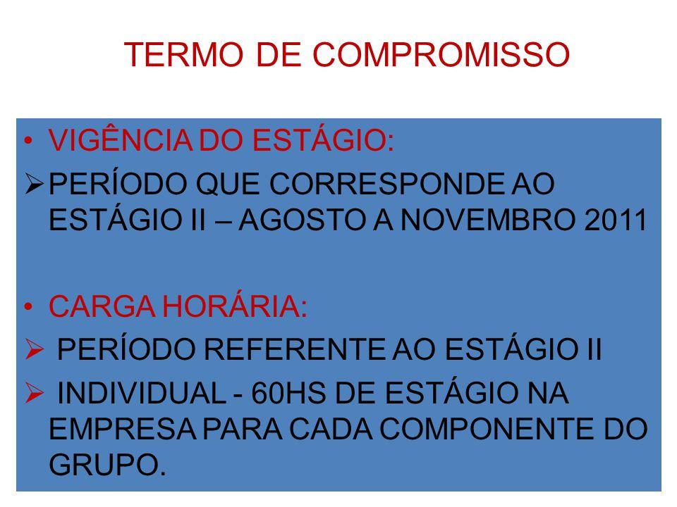 TERMO DE COMPROMISSO VIGÊNCIA DO ESTÁGIO: PERÍODO QUE CORRESPONDE AO ESTÁGIO II – AGOSTO A NOVEMBRO 2011 CARGA HORÁRIA: PERÍODO REFERENTE AO ESTÁGIO I