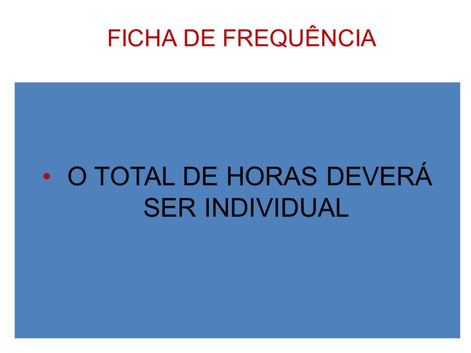 FICHA DE FREQUÊNCIA O TOTAL DE HORAS DEVERÁ SER INDIVIDUAL