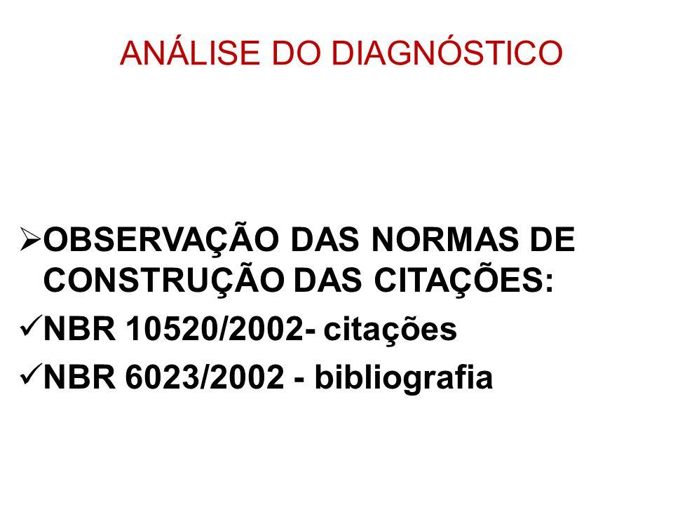 ANÁLISE DO DIAGNÓSTICO OBSERVAÇÃO DAS NORMAS DE CONSTRUÇÃO DAS CITAÇÕES: NBR 10520/2002- citações NBR 6023/2002 - bibliografia
