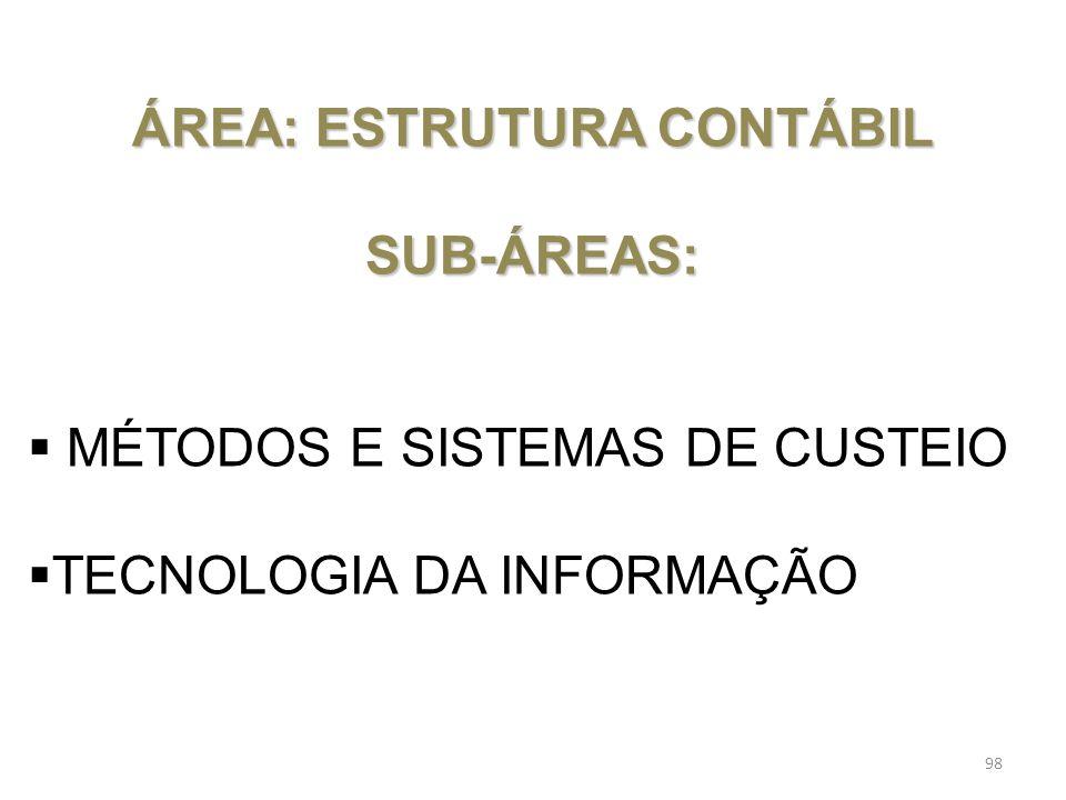 ÁREA: ESTRUTURA CONTÁBIL SUB-ÁREAS: MÉTODOS E SISTEMAS DE CUSTEIO TECNOLOGIA DA INFORMAÇÃO 98