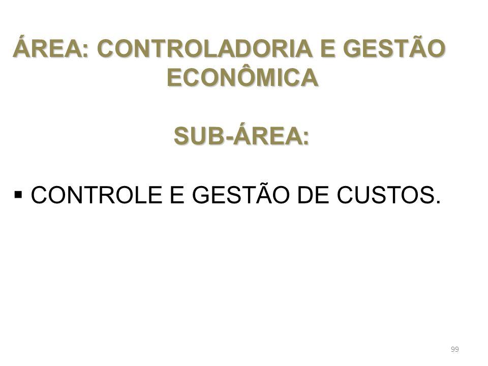 ÁREA:CONTROLADORIA E GESTÃO ÁREA: CONTROLADORIA E GESTÃOECONÔMICASUB-ÁREA: CONTROLE E GESTÃO DE CUSTOS. 99