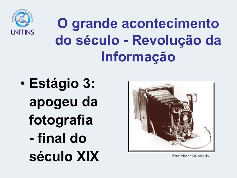Estágio 3: apogeu da fotografia - final do século XIX O grande acontecimento do século - Revolução da Informação Foto: Alberto Melnechuky