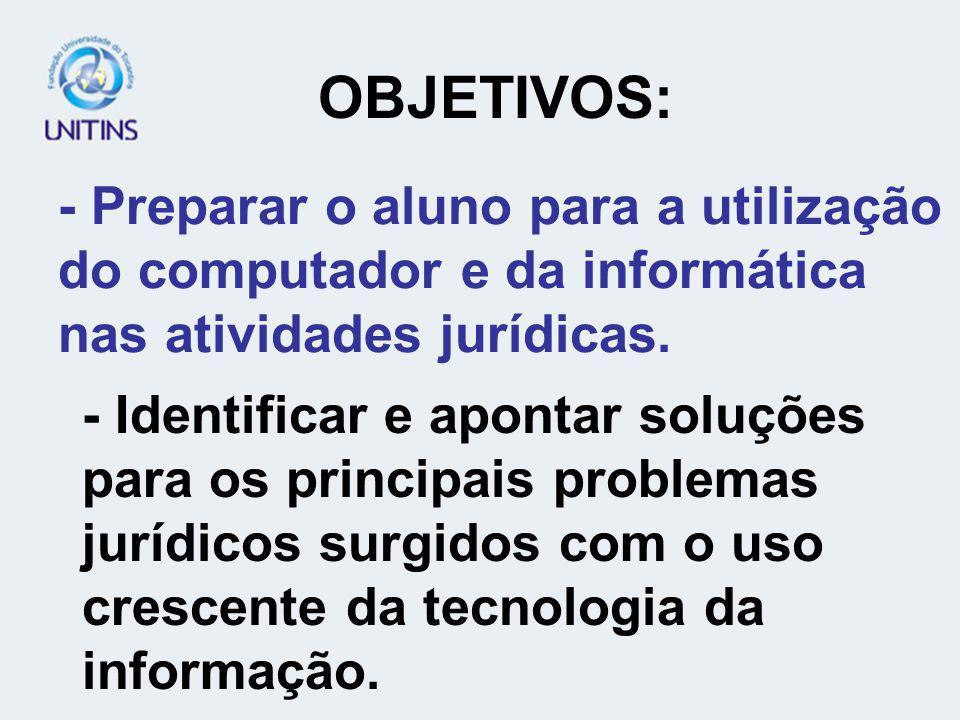 - Preparar o aluno para a utilização do computador e da informática nas atividades jurídicas. OBJETIVOS: - Identificar e apontar soluções para os prin