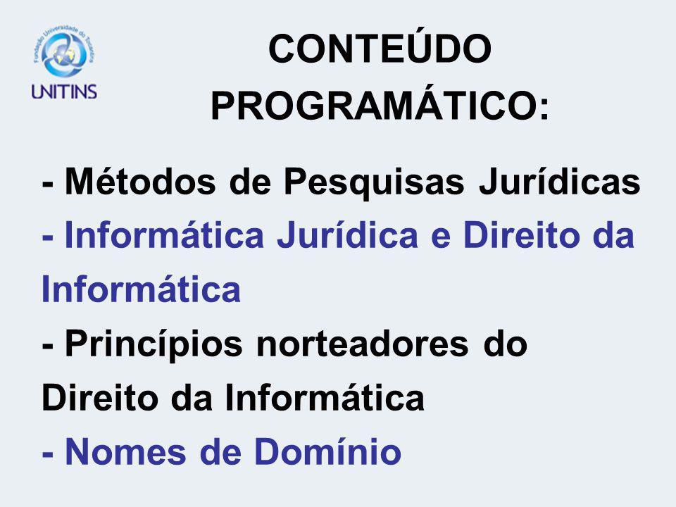 - Métodos de Pesquisas Jurídicas - Informática Jurídica e Direito da Informática - Princípios norteadores do Direito da Informática - Nomes de Domínio CONTEÚDO PROGRAMÁTICO: