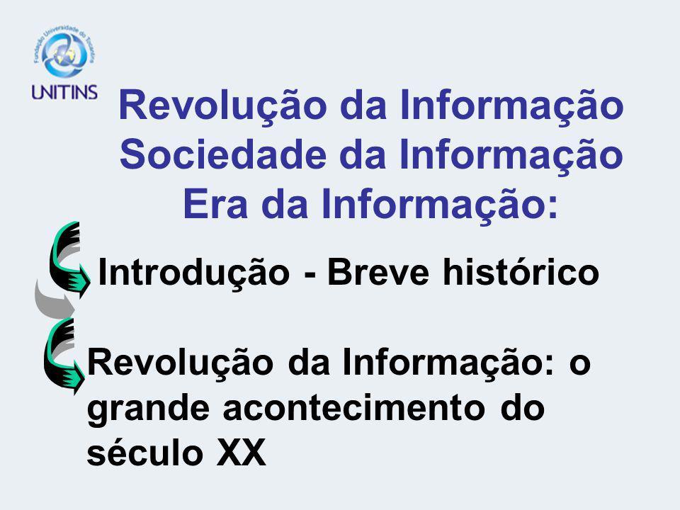 Introdução - Breve histórico Revolução da Informação Sociedade da Informação Era da Informação: Revolução da Informação: o grande acontecimento do século XX