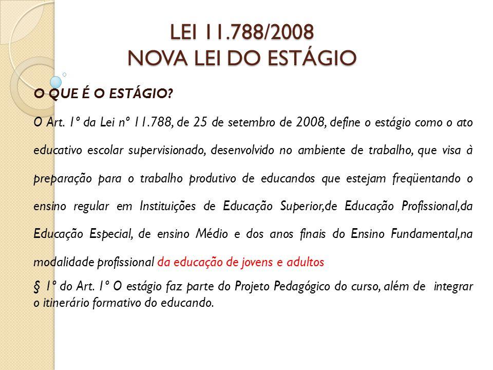 LEI 11.788/2008 NOVA LEI DO ESTÁGIO O QUE É O ESTÁGIO.