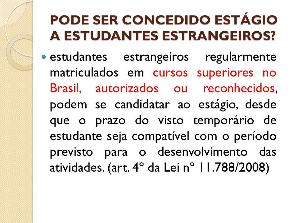 PODE SER CONCEDIDO ESTÁGIO A ESTUDANTES ESTRANGEIROS.