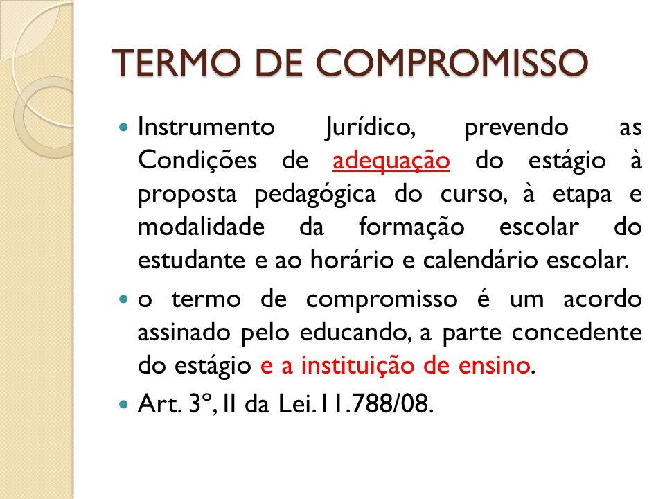 TERMO DE COMPROMISSO Instrumento Jurídico, prevendo as Condições de adequação do estágio à proposta pedagógica do curso, à etapa e modalidade da formação escolar do estudante e ao horário e calendário escolar.