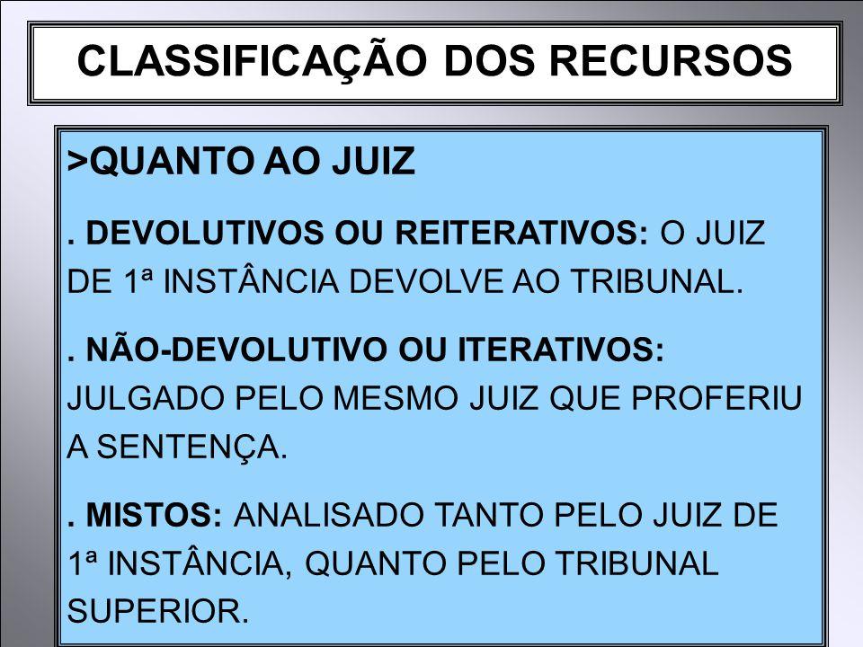 CLASSIFICAÇÃO DOS RECURSOS >QUANTO AO JUIZ.
