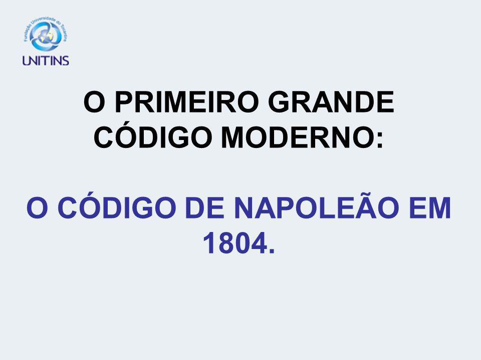 O PRIMEIRO GRANDE CÓDIGO MODERNO: O CÓDIGO DE NAPOLEÃO EM 1804.