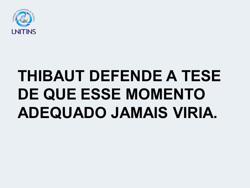 THIBAUT DEFENDE A TESE DE QUE ESSE MOMENTO ADEQUADO JAMAIS VIRIA.