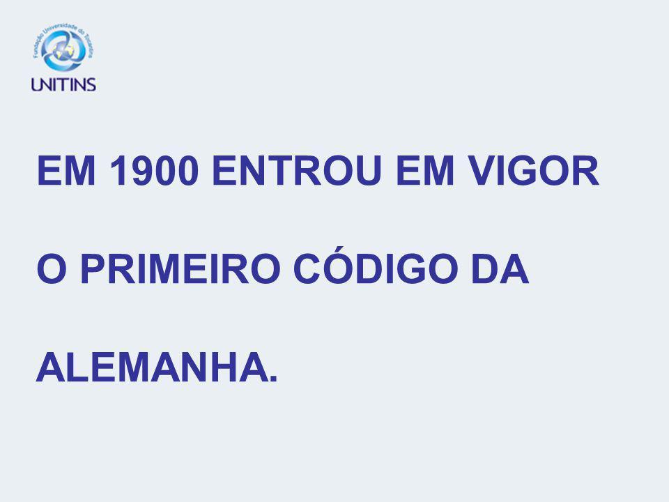 EM 1900 ENTROU EM VIGOR O PRIMEIRO CÓDIGO DA ALEMANHA.