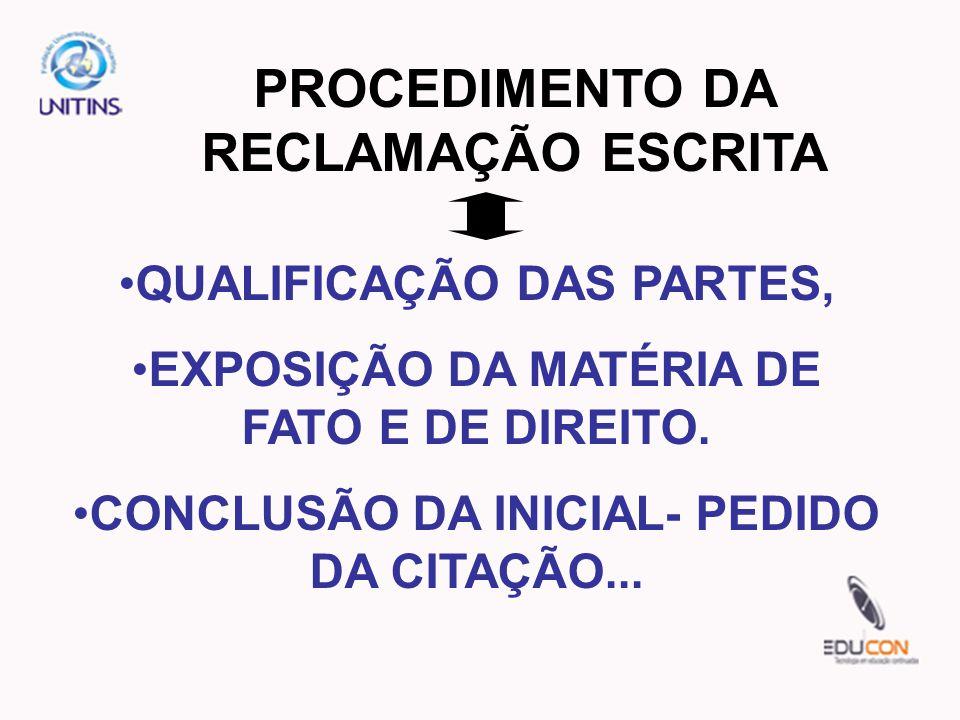 PROCEDIMENTO DA RECLAMAÇÃO ESCRITA QUALIFICAÇÃO DAS PARTES, EXPOSIÇÃO DA MATÉRIA DE FATO E DE DIREITO.