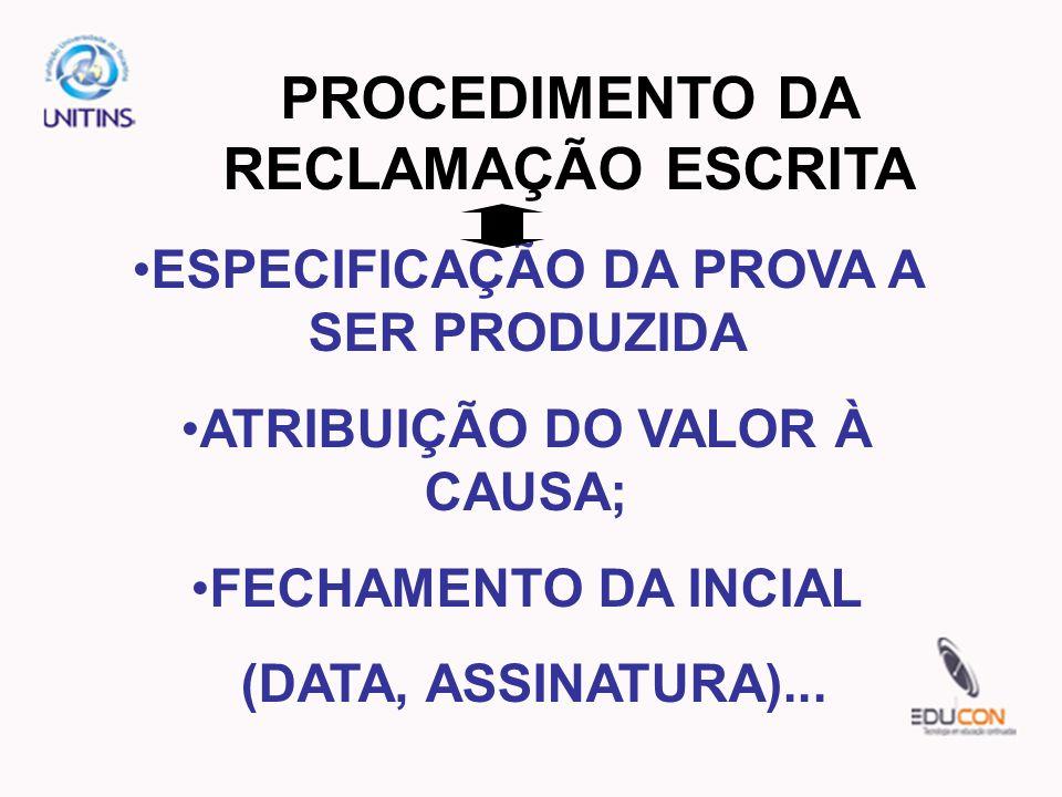 ESPECIFICAÇÃO DA PROVA A SER PRODUZIDA ATRIBUIÇÃO DO VALOR À CAUSA; FECHAMENTO DA INCIAL (DATA, ASSINATURA)...