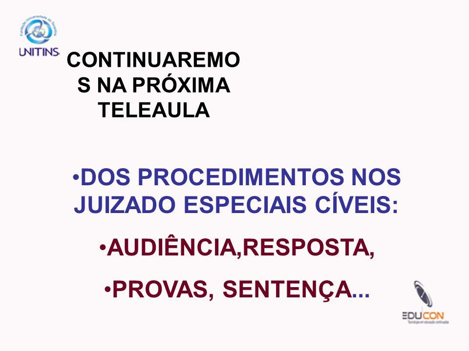 CONTINUAREMO S NA PRÓXIMA TELEAULA DOS PROCEDIMENTOS NOS JUIZADO ESPECIAIS CÍVEIS: AUDIÊNCIA,RESPOSTA, PROVAS, SENTENÇA...