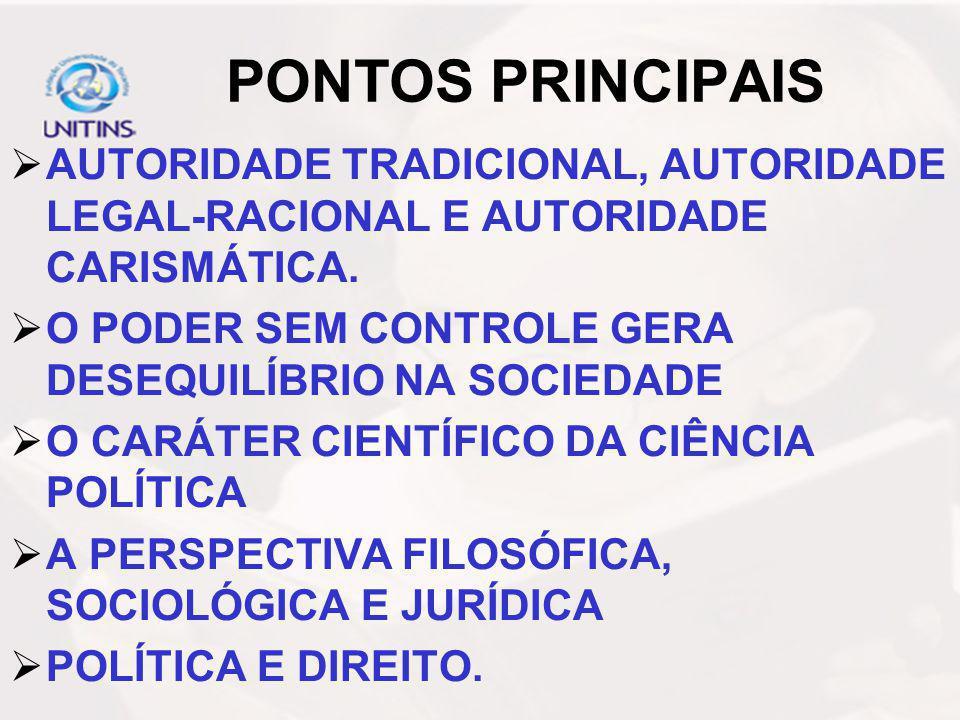 AUTORIDADE TRADICIONAL, AUTORIDADE LEGAL-RACIONAL E AUTORIDADE CARISMÁTICA.