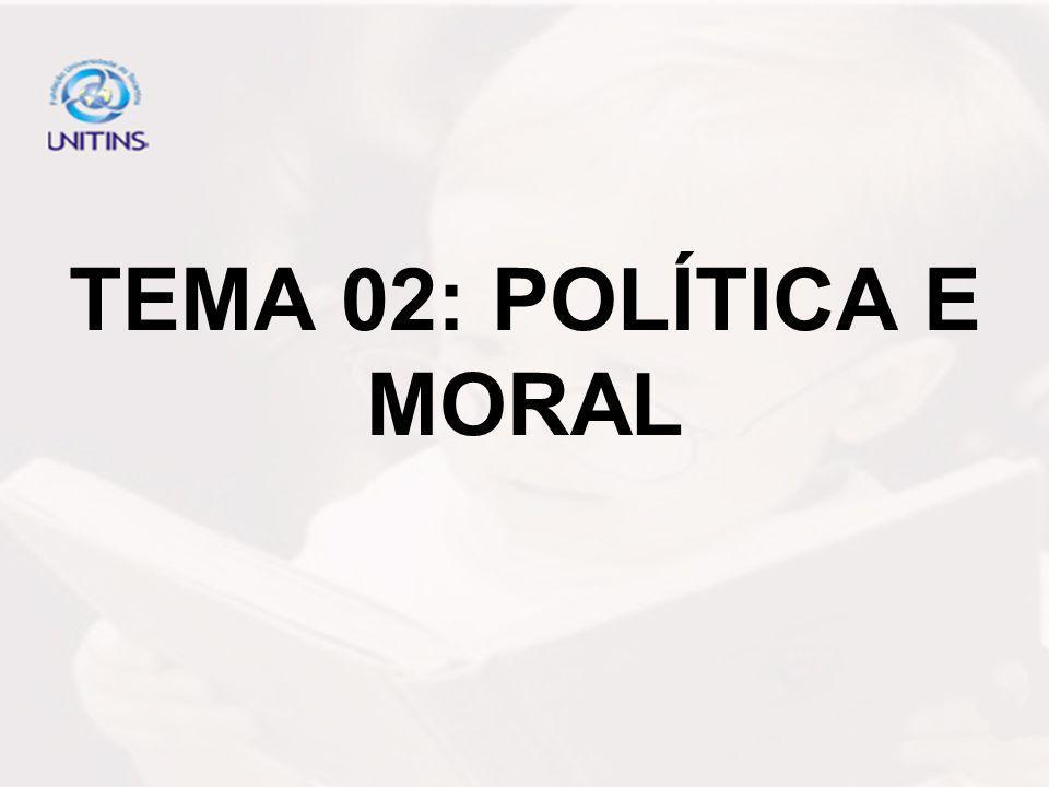 TEMA 02: POLÍTICA E MORAL