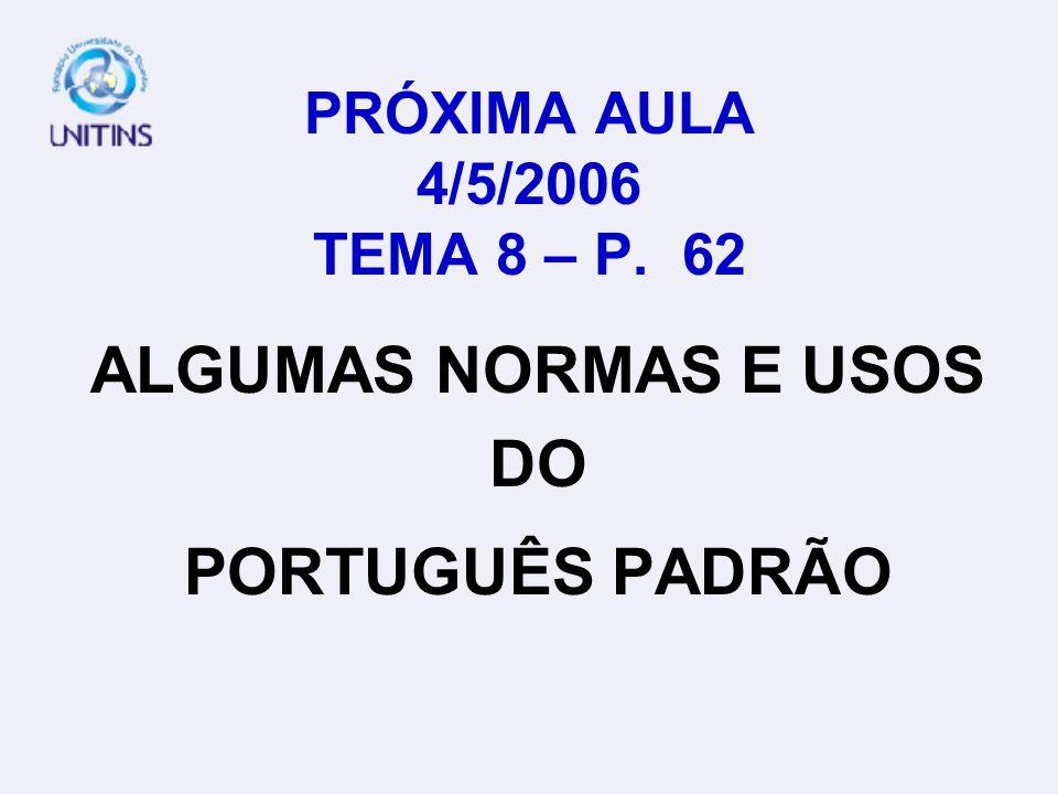 PRÓXIMA AULA 4/5/2006 TEMA 8 – P. 62 ALGUMAS NORMAS E USOS DO PORTUGUÊS PADRÃO