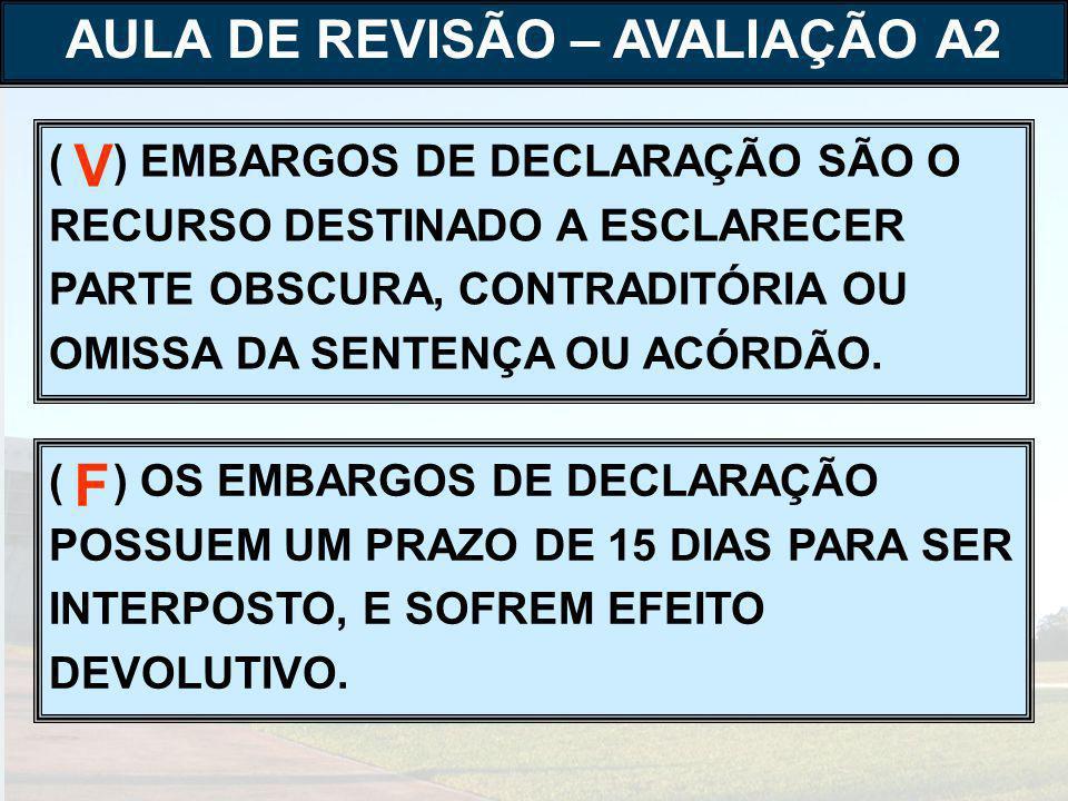 ( ) EMBARGOS DE DECLARAÇÃO SÃO O RECURSO DESTINADO A ESCLARECER PARTE OBSCURA, CONTRADITÓRIA OU OMISSA DA SENTENÇA OU ACÓRDÃO.