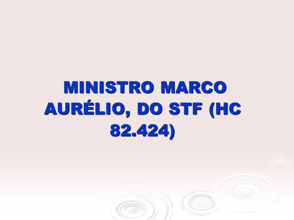 MINISTRO MARCO AURÉLIO, DO STF (HC 82.424) MINISTRO MARCO AURÉLIO, DO STF (HC 82.424)