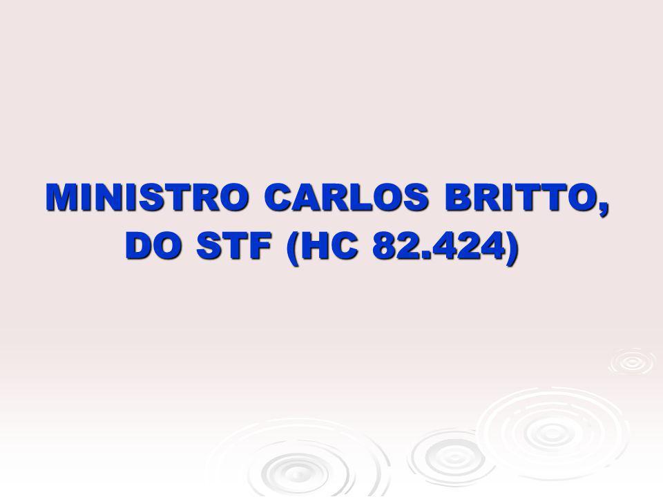MINISTRO CARLOS BRITTO, DO STF (HC 82.424) MINISTRO CARLOS BRITTO, DO STF (HC 82.424)
