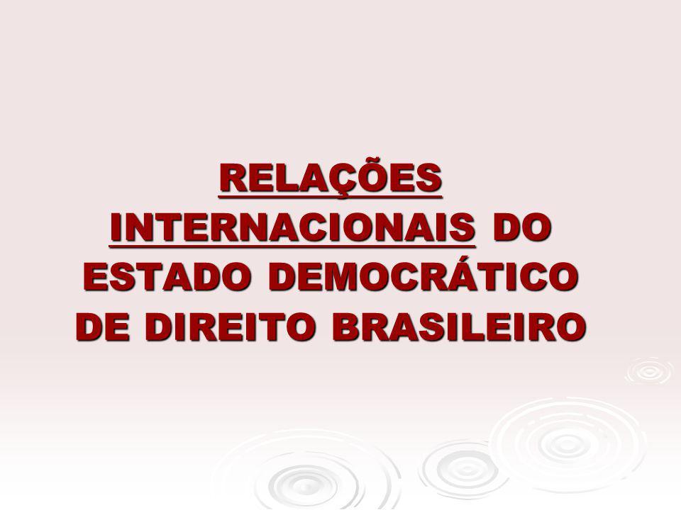 RELAÇÕES INTERNACIONAIS DO ESTADO DEMOCRÁTICO DE DIREITO BRASILEIRO RELAÇÕES INTERNACIONAIS DO ESTADO DEMOCRÁTICO DE DIREITO BRASILEIRO