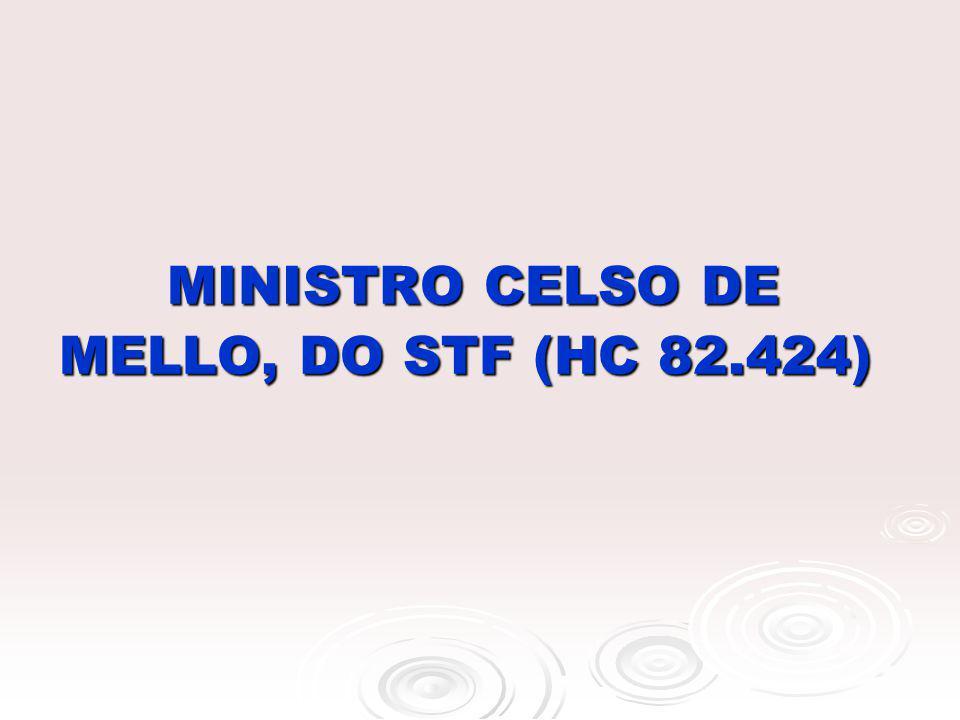 MINISTRO CELSO DE MELLO, DO STF (HC 82.424) MINISTRO CELSO DE MELLO, DO STF (HC 82.424)