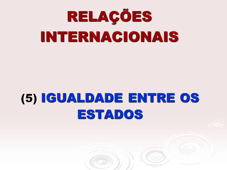 RELAÇÕES INTERNACIONAIS (5) IGUALDADE ENTRE OS ESTADOS