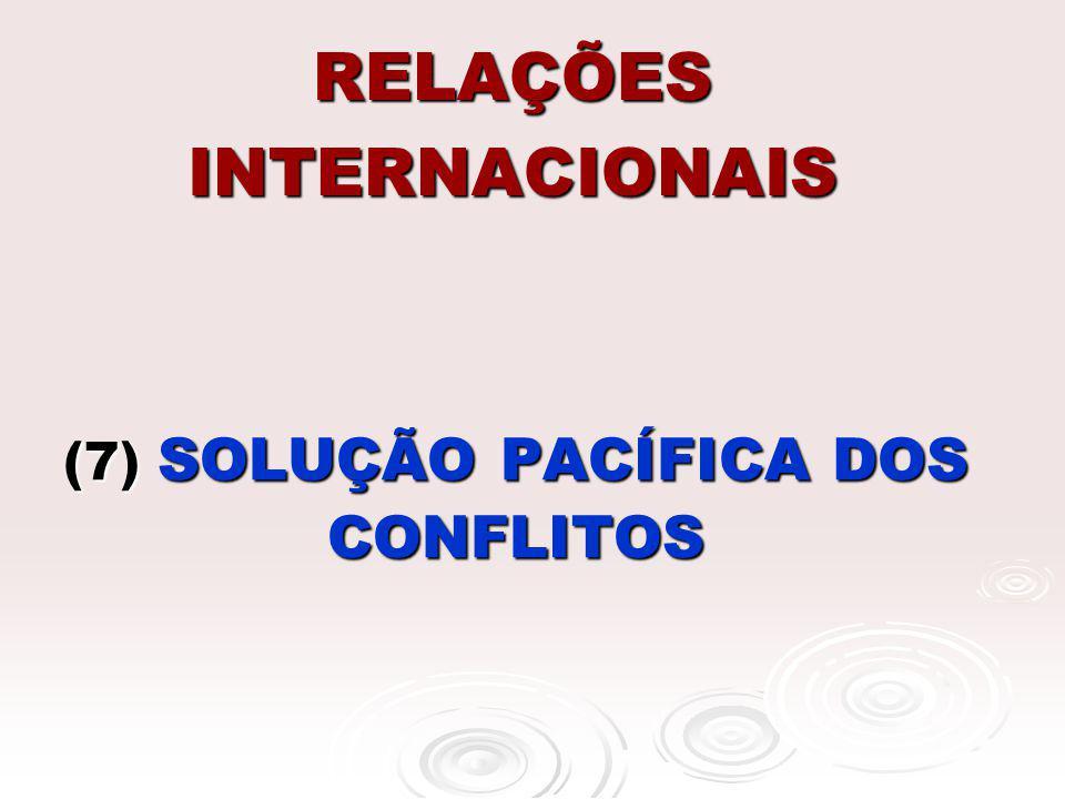 RELAÇÕES INTERNACIONAIS (7) SOLUÇÃO PACÍFICA DOS CONFLITOS
